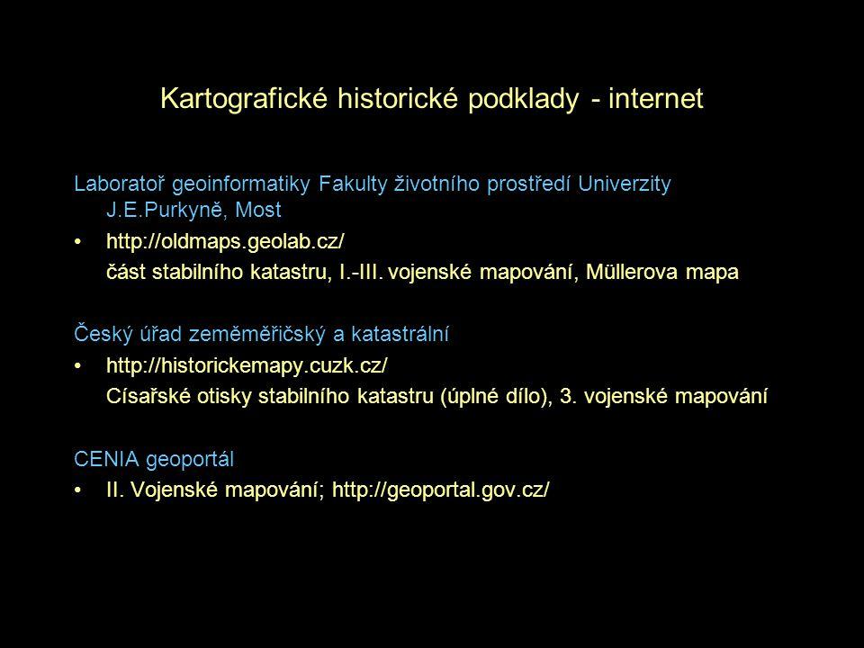 Kartografické historické podklady - internet Laboratoř geoinformatiky Fakulty životního prostředí Univerzity J.E.Purkyně, Most http://oldmaps.geolab.cz/ část stabilního katastru, I.-III.