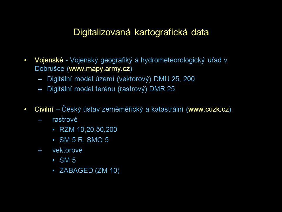 Digitalizovaná kartografická data Vojenské - Vojenský geografiký a hydrometeorologický úřad v Dobrušce (www.mapy.army.cz) –Digitální model území (vektorový) DMU 25, 200 –Digitální model terénu (rastrový) DMR 25 Civilní – Český ústav zeměměřický a katastrální (www.cuzk.cz) –rastrové RZM 10,20,50,200 SM 5 R, SMO 5 –vektorové SM 5 ZABAGED (ZM 10)