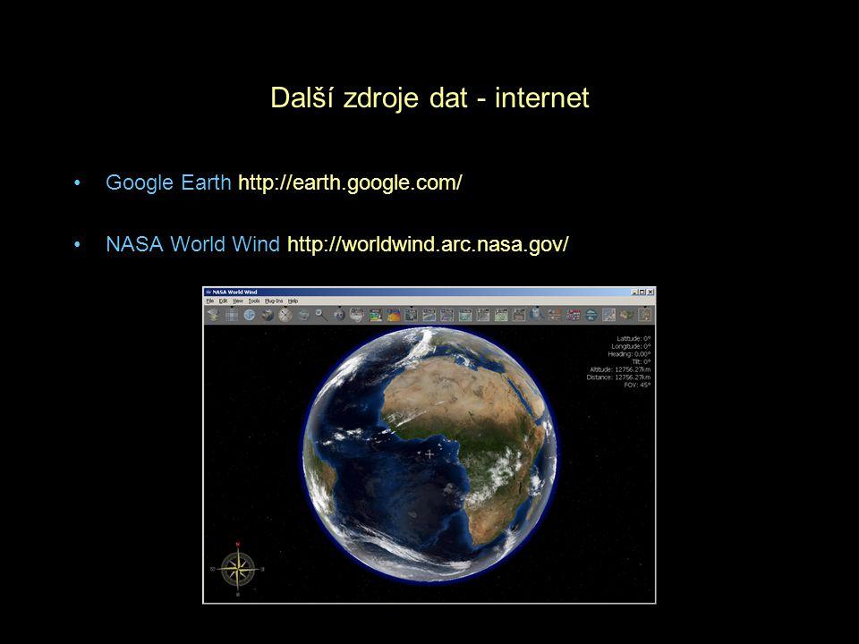 Další zdroje dat - internet Google Earth http://earth.google.com/ NASA World Wind http://worldwind.arc.nasa.gov/