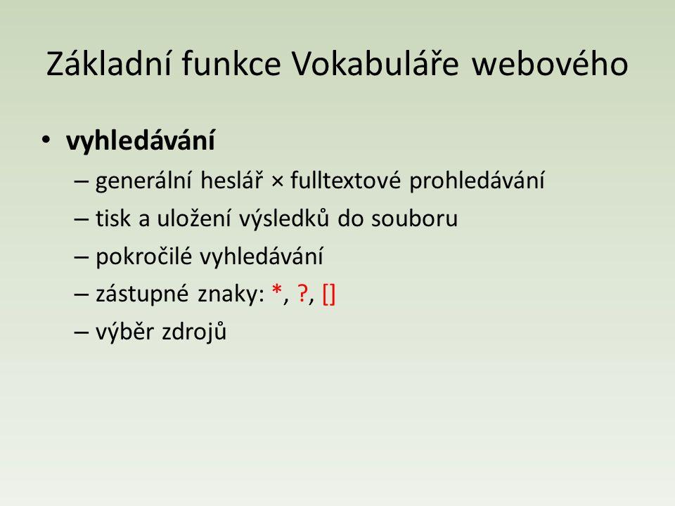Základní funkce Vokabuláře webového vyhledávání – generální heslář × fulltextové prohledávání – tisk a uložení výsledků do souboru – pokročilé vyhledávání – zástupné znaky: *, ?, [] – výběr zdrojů