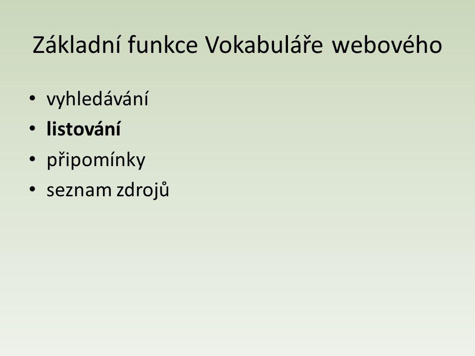 Základní funkce Vokabuláře webového vyhledávání listování připomínky seznam zdrojů