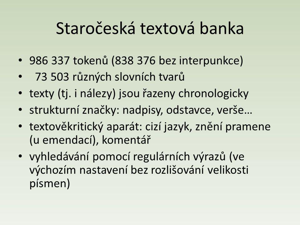 Staročeská textová banka 986 337 tokenů (838 376 bez interpunkce) 73 503 různých slovních tvarů texty (tj. i nálezy) jsou řazeny chronologicky struktu