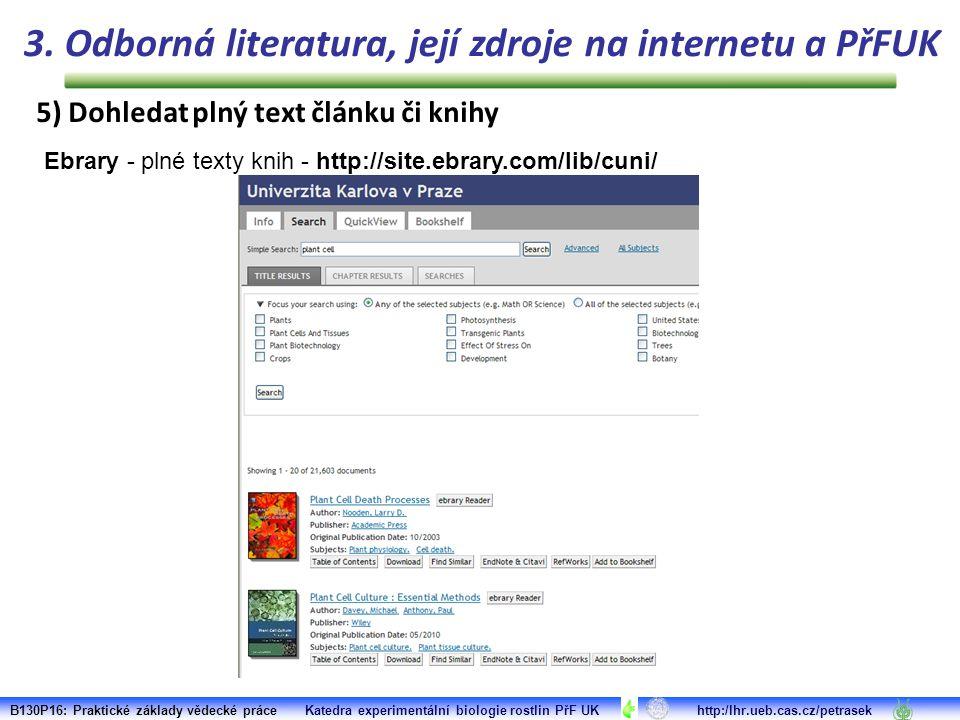 Ebrary - plné texty knih - http://site.ebrary.com/lib/cuni/ B130P16: Praktické základy vědecké práce Katedra experimentální biologie rostlin PřF UK http:/lhr.ueb.cas.cz/petrasek 3.