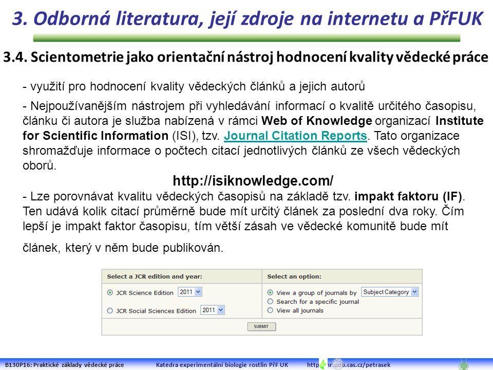 B130P16: Praktické základy vědecké práce Katedra experimentální biologie rostlin PřF UK http:/lhr.ueb.cas.cz/petrasek - Nejpoužívanějším nástrojem při vyhledávání informací o kvalitě určitého časopisu, článku či autora je služba nabízená v rámci Web of Knowledge organizací Institute for Scientific Information (ISI), tzv.