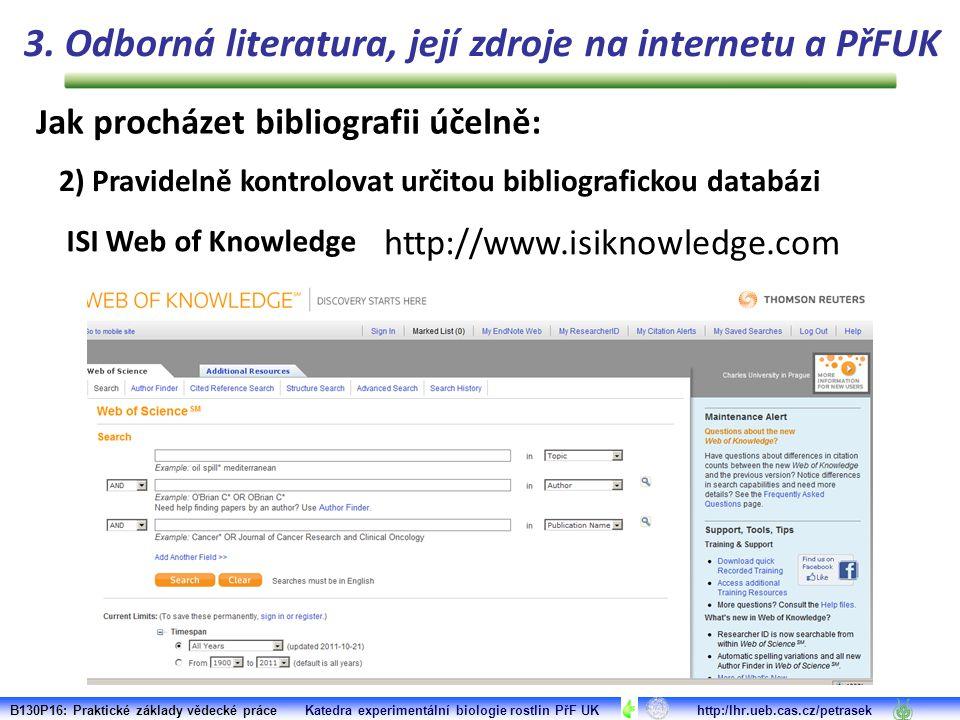 B130P16: Praktické základy vědecké práce Katedra experimentální biologie rostlin PřF UK http:/lhr.ueb.cas.cz/petrasek ISI Web of Knowledge 3.