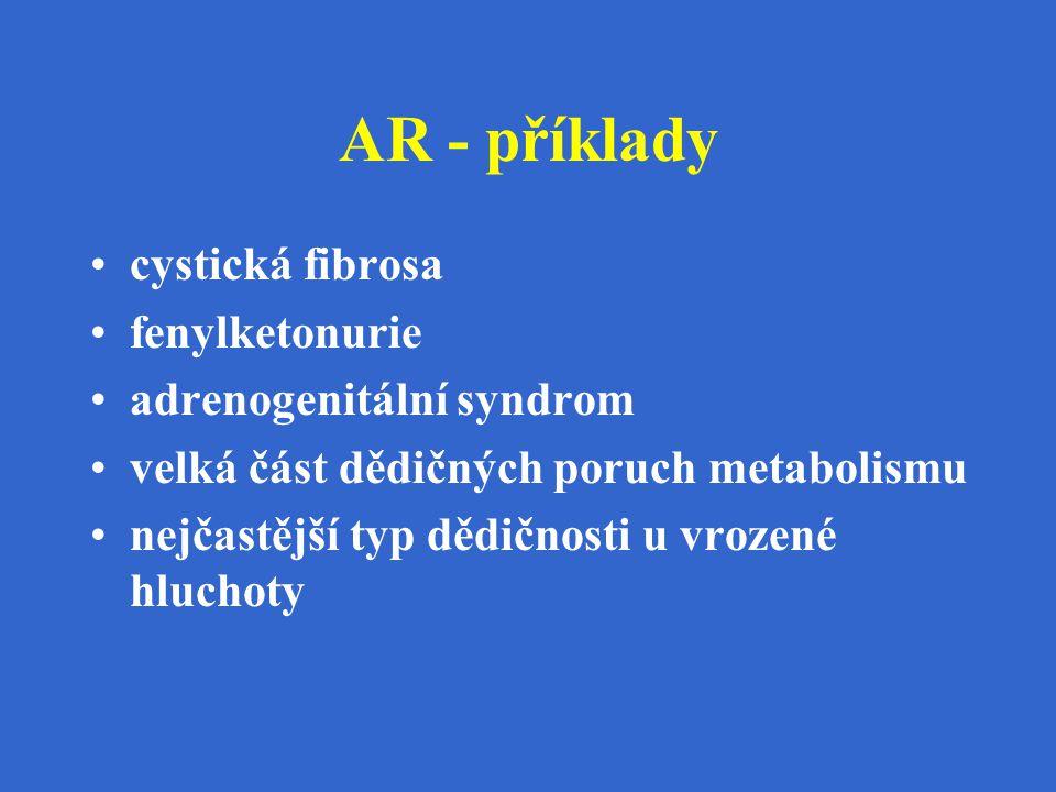 AR - příklady cystická fibrosa fenylketonurie adrenogenitální syndrom velká část dědičných poruch metabolismu nejčastější typ dědičnosti u vrozené hlu