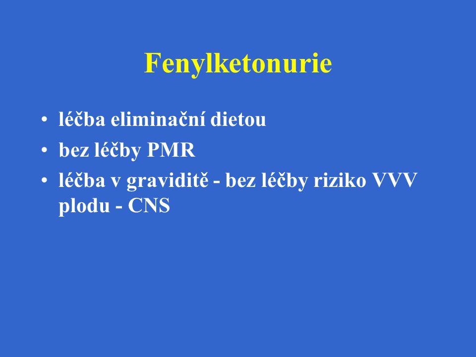 Fenylketonurie léčba eliminační dietou bez léčby PMR léčba v graviditě - bez léčby riziko VVV plodu - CNS