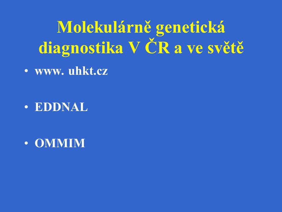 Molekulárně genetická diagnostika V ČR a ve světě www. uhkt.cz EDDNAL OMMIM