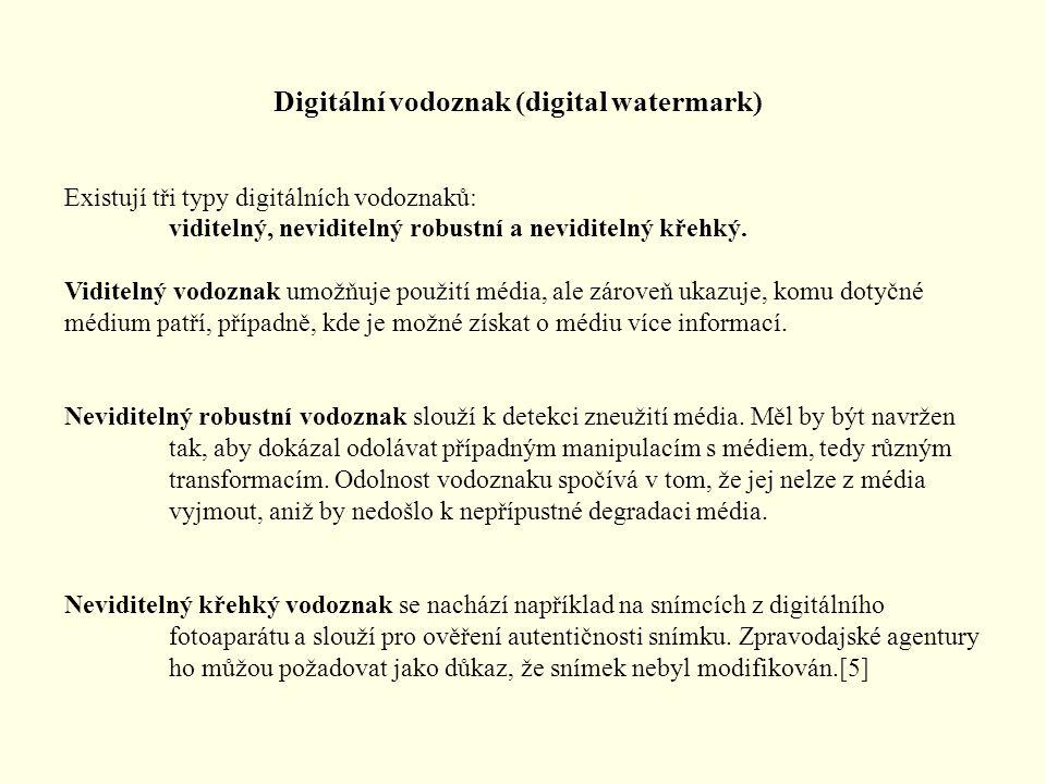 Digitální vodoznak (digital watermark) Existují tři typy digitálních vodoznaků: viditelný, neviditelný robustní a neviditelný křehký. Viditelný vodozn