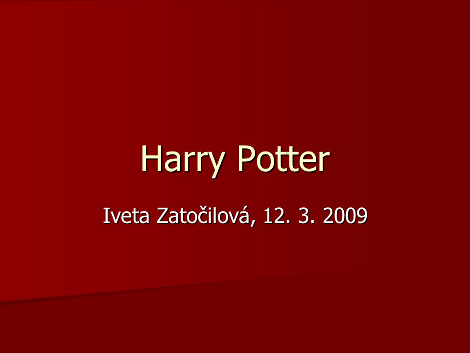 Harry Potter Iveta Zatočilová, 12. 3. 2009