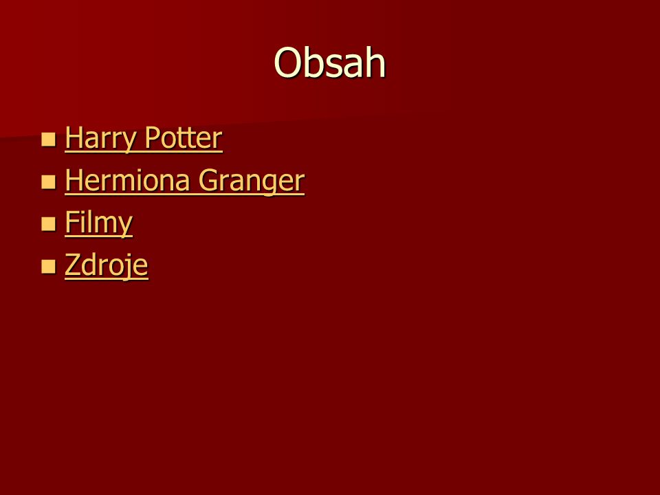 Obsah Harry Potter Harry Potter Harry Potter Harry Potter Hermiona Granger Hermiona Granger Hermiona Granger Hermiona Granger Filmy Filmy Filmy Zdroje Zdroje Zdroje