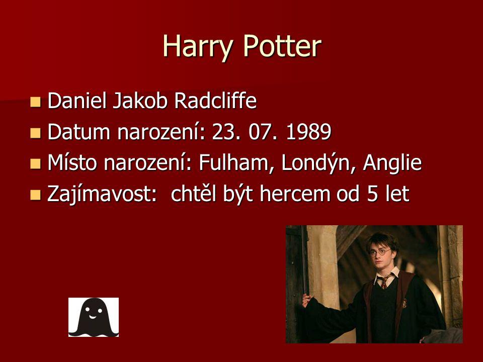 Harry Potter Daniel Jakob Radcliffe Daniel Jakob Radcliffe Datum narození: 23.