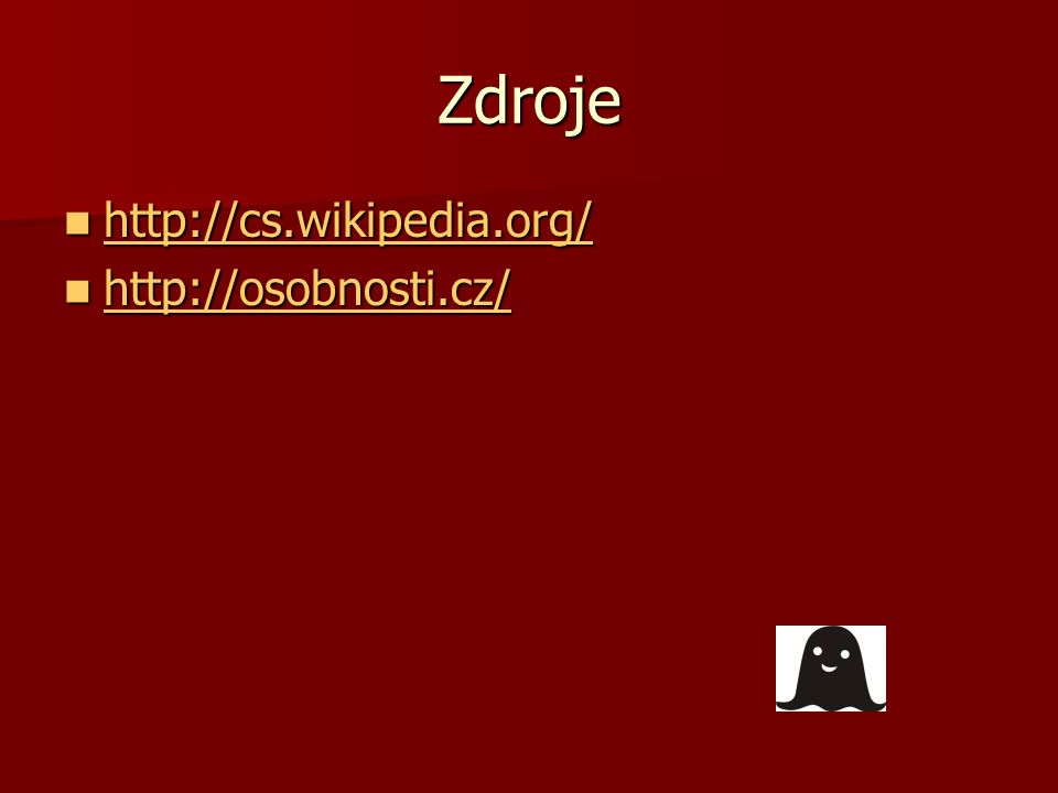 Zdroje http://cs.wikipedia.org/ http://cs.wikipedia.org/ http://cs.wikipedia.org/ http://osobnosti.cz/ http://osobnosti.cz/ http://osobnosti.cz/