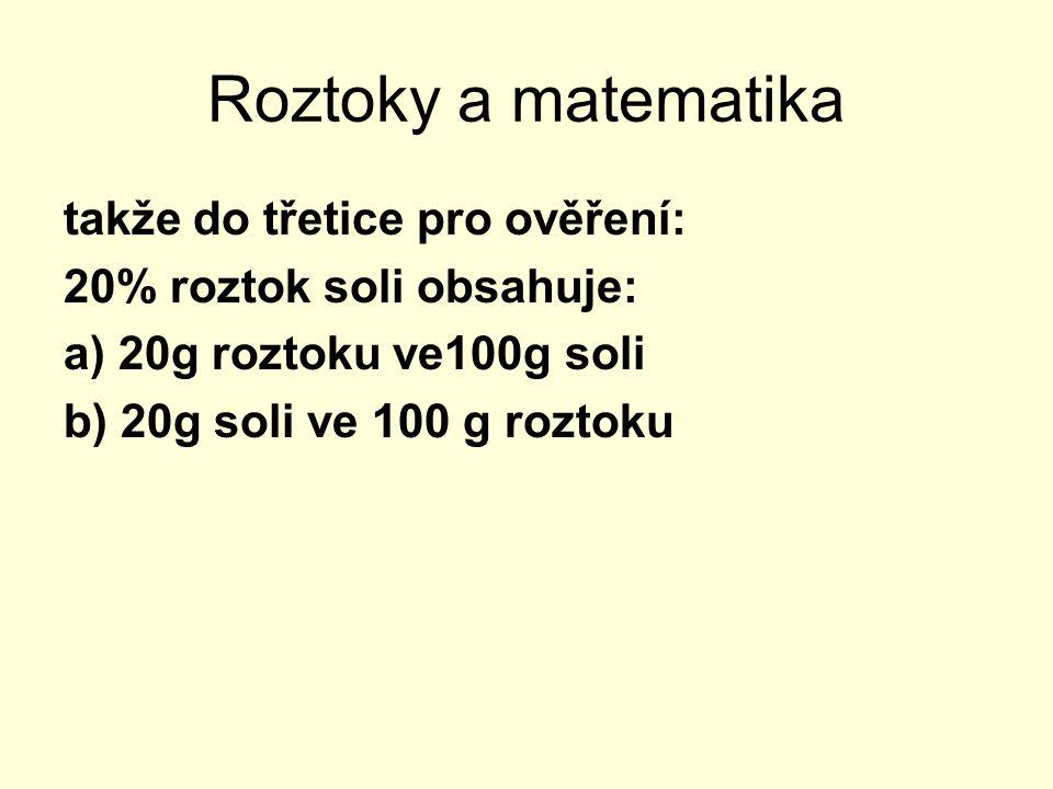 Roztoky a matematika 20% roztok soli obsahuje: b) 20g soli ve 100 g roztoku Pozor.