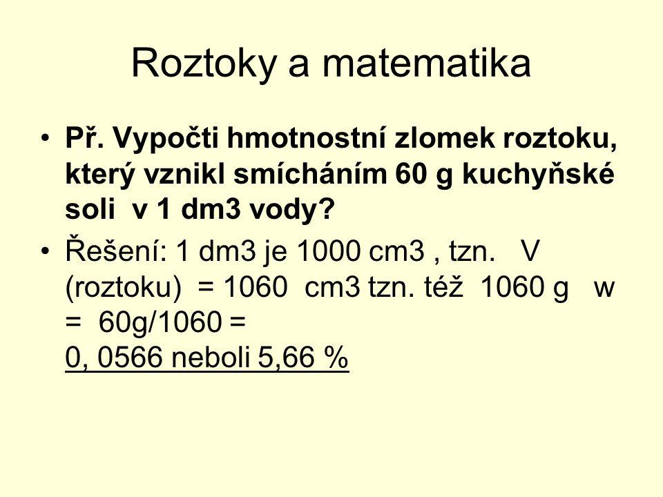 Roztoky a matematika Př.V baňce je 500 cm3 roztoku jehož hmotnostní zlomek je 0,05.