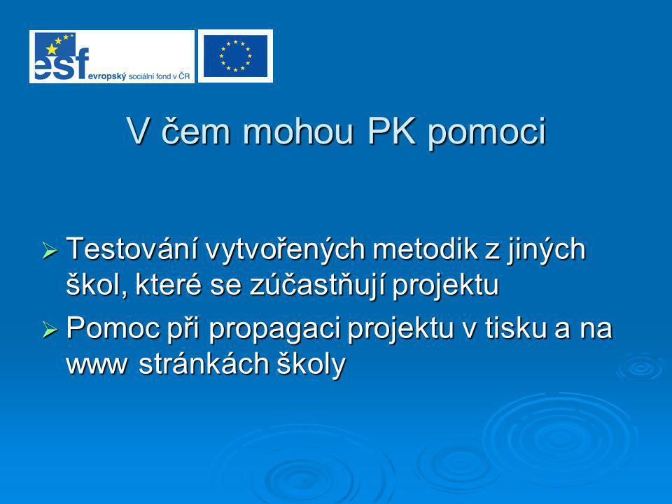 V čem mohou PK pomoci  Testování vytvořených metodik z jiných škol, které se zúčastňují projektu  Pomoc při propagaci projektu v tisku a na www stránkách školy
