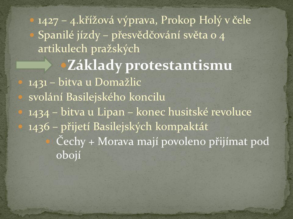 1427 – 4.křížová výprava, Prokop Holý v čele Spanilé jízdy – přesvědčování světa o 4 artikulech pražských Základy protestantismu 1431 – bitva u Domažl