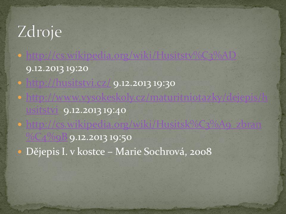 http://cs.wikipedia.org/wiki/Husitstv%C3%AD 9.12.2013 19:20 http://cs.wikipedia.org/wiki/Husitstv%C3%AD http://husitstvi.cz/ 9.12.2013 19:30 http://hu