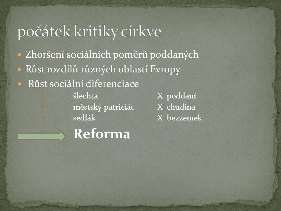 Zhoršení sociálních poměrů poddaných Růst rozdílů různých oblastí Evropy Růst sociální diferenciace šlechta X poddaní městský patriciát X chudina sedl