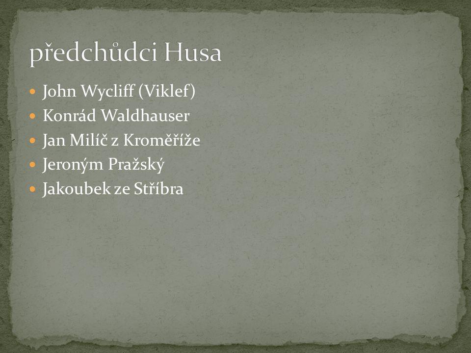 John Wycliff (Viklef) Konrád Waldhauser Jan Milíč z Kroměříže Jeroným Pražský Jakoubek ze Stříbra