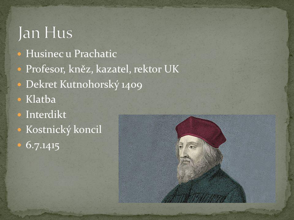 Husinec u Prachatic Profesor, kněz, kazatel, rektor UK Dekret Kutnohorský 1409 Klatba Interdikt Kostnický koncil 6.7.1415