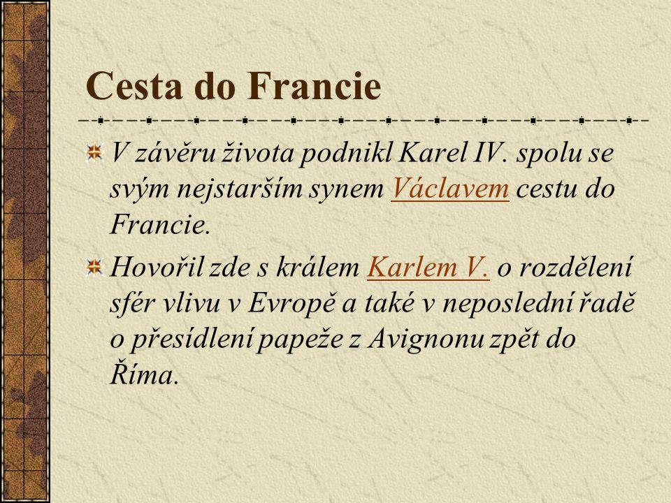Cesta do Francie V závěru života podnikl Karel IV. spolu se svým nejstarším synem Václavem cestu do Francie.Václavem Hovořil zde s králem Karlem V. o