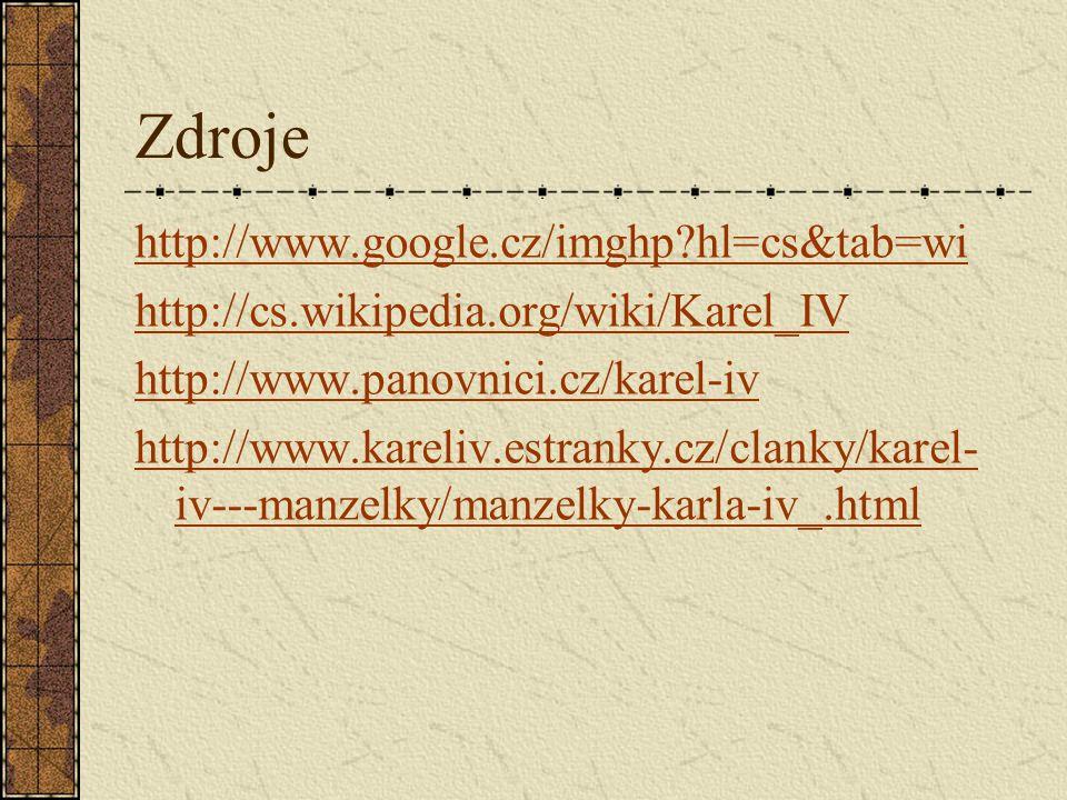 Zdroje http://www.google.cz/imghp?hl=cs&tab=wi http://cs.wikipedia.org/wiki/Karel_IV http://www.panovnici.cz/karel-iv http://www.kareliv.estranky.cz/c
