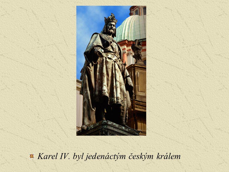 Karel IV. byl jedenáctým českým králem