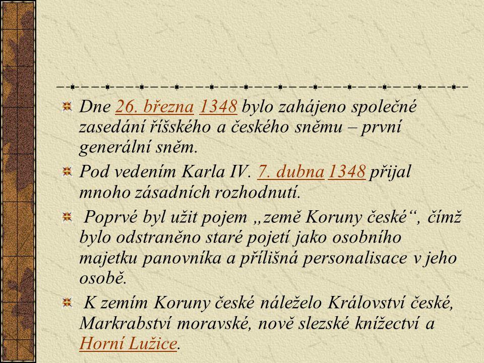 Dne 26. března 1348 bylo zahájeno společné zasedání říšského a českého sněmu – první generální sněm.26. března1348 Pod vedením Karla IV. 7. dubna 1348