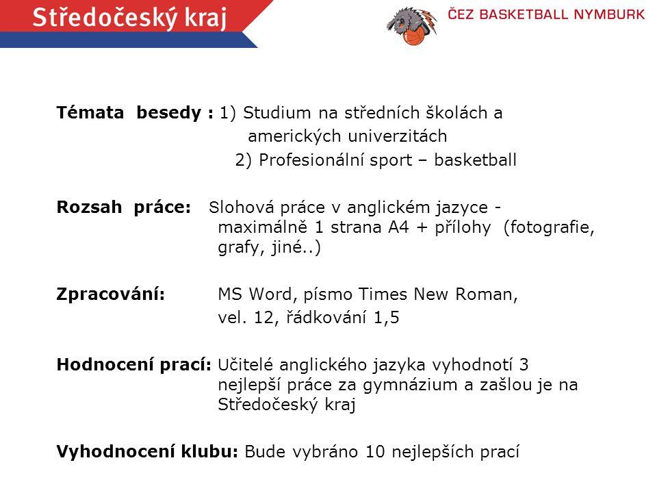 Témata besedy : 1) Studium na středních školách a amerických univerzitách 2) Profesionální sport – basketball Rozsah práce: S lohová práce v anglickém