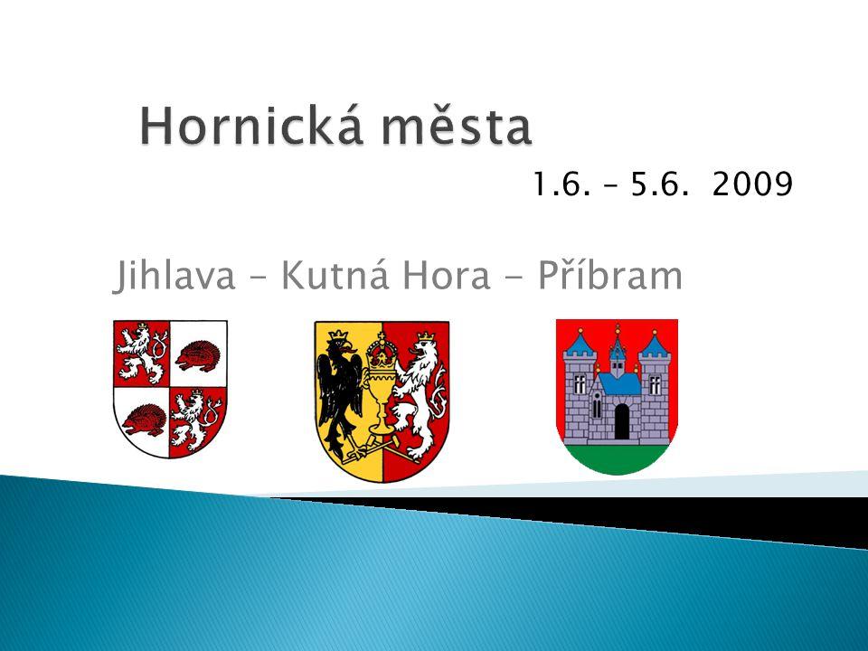 1.6. – 5.6. 2009 Jihlava – Kutná Hora - Příbram
