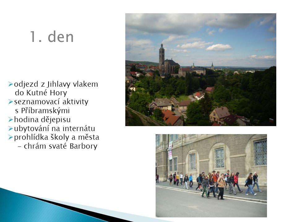  odjezd z Jihlavy vlakem do Kutné Hory  seznamovací aktivity s Příbramskými  hodina dějepisu  ubytování na internátu  prohlídka školy a města - c