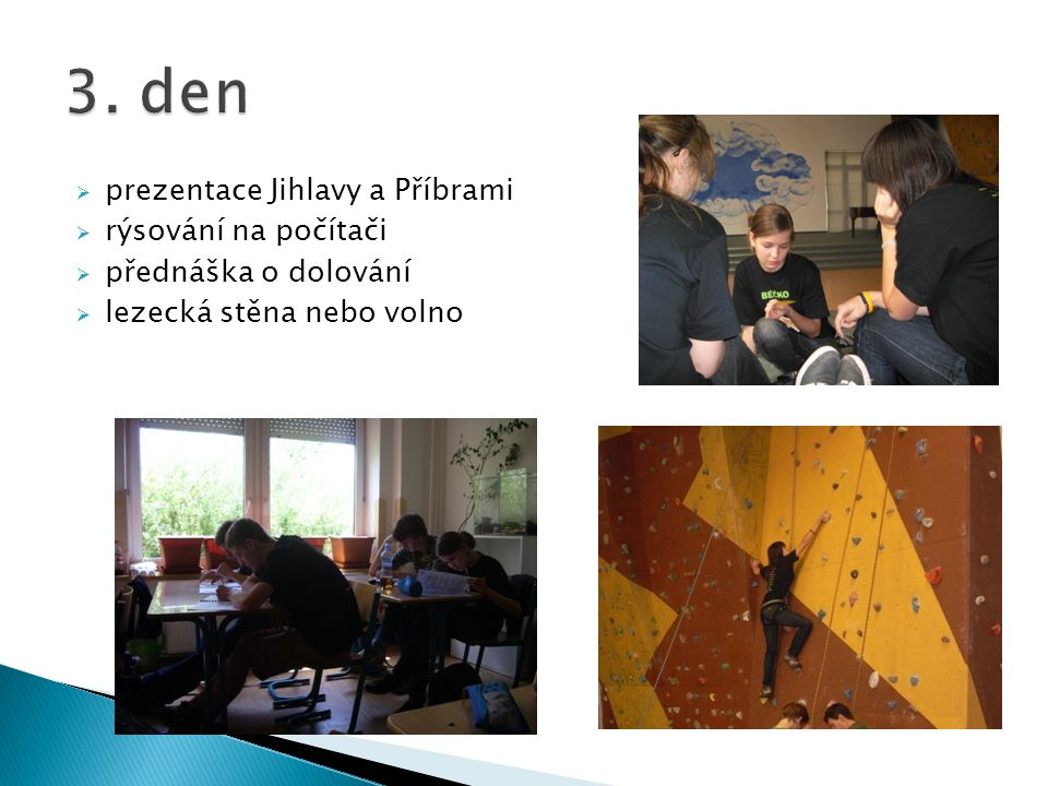  prezentace Jihlavy a Příbrami  rýsování na počítači  přednáška o dolování  lezecká stěna nebo volno