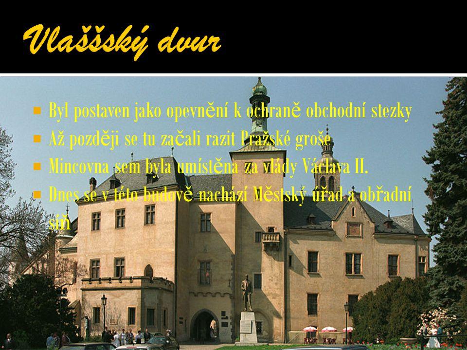  Byl postaven jako opevn ě ní k ochran ě obchodní stezky  Až pozd ě ji se tu za č ali razit Pražské groše  Mincovna sem byla umíst ě na za vlády Václava II.