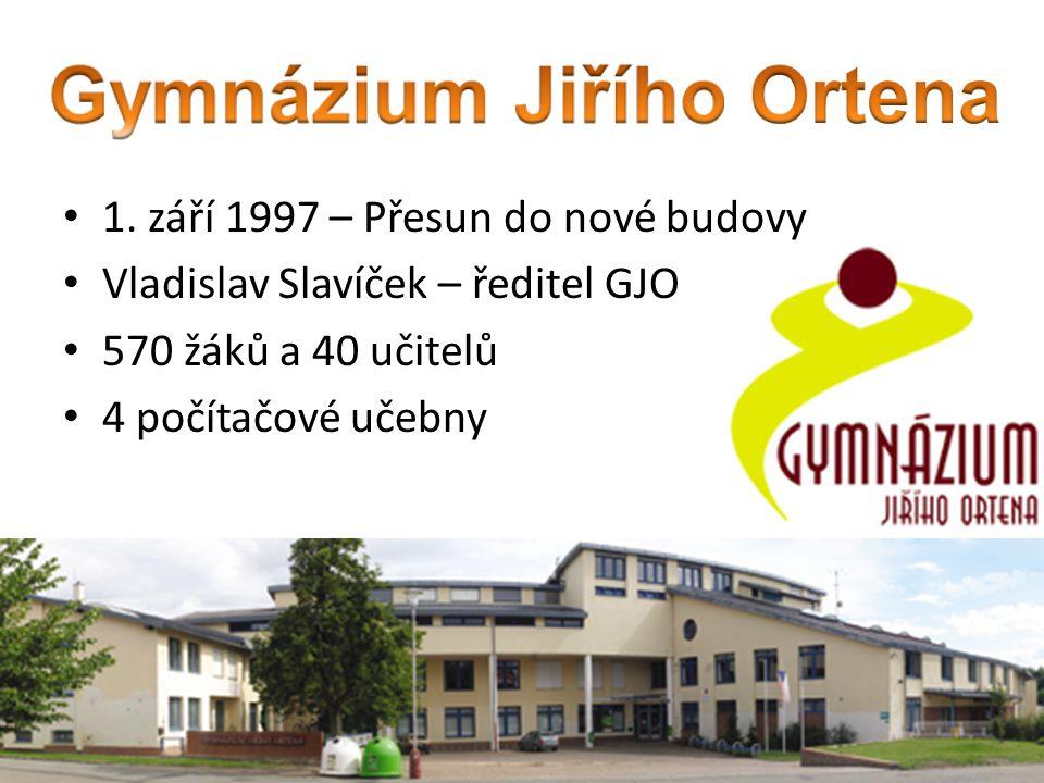 1. září 1997 – Přesun do nové budovy Vladislav Slavíček – ředitel GJO 570 žáků a 40 učitelů 4 počítačové učebny