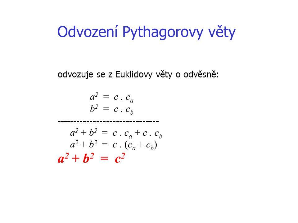 Pythagorova věta V každém pravoúhlém trojúhelníku je druhá mocnina délky přepony rovna součtu druhých mocnin délek obou odvěsen.