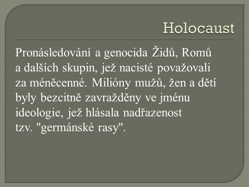 Pronásledování a genocida Židů, Romů a dalších skupin, jež nacisté považovali za méněcenné.