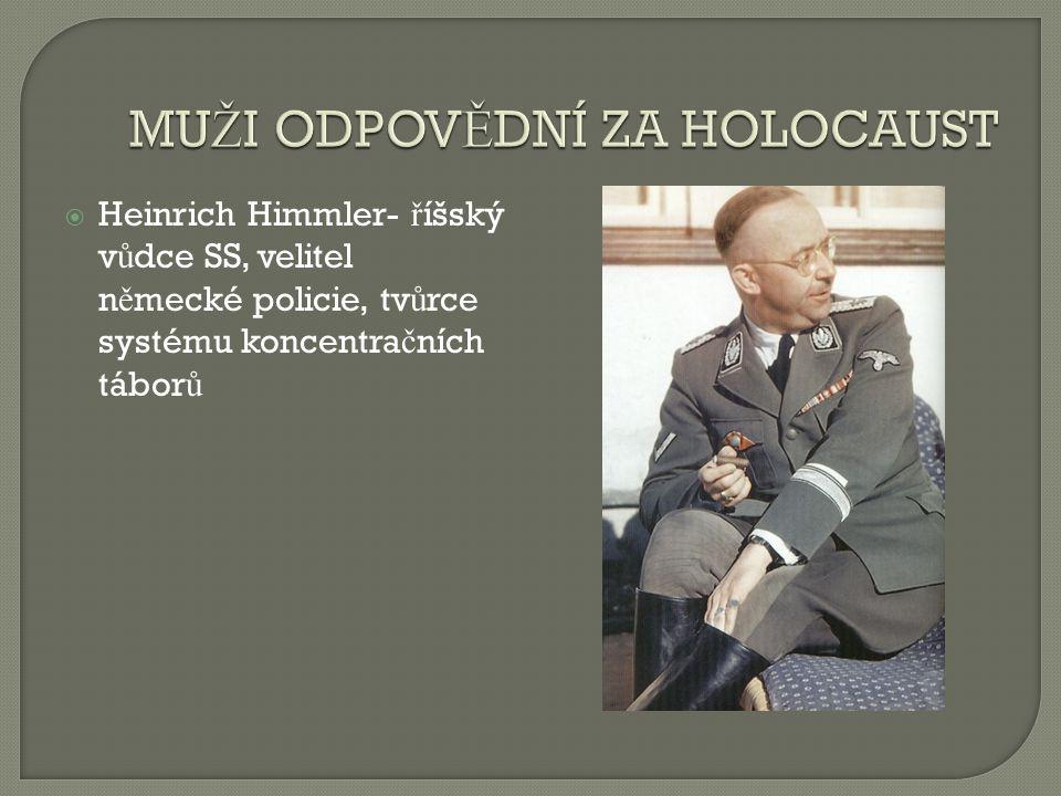  Heinrich Himmler- ř íšský v ů dce SS, velitel n ě mecké policie, tv ů rce systému koncentra č ních tábor ů