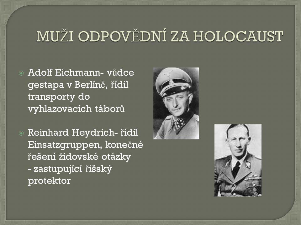  Adolf Eichmann- v ů dce gestapa v Berlín ě, ř ídil transporty do vyhlazovacích tábor ů  Reinhard Heydrich- ř ídil Einsatzgruppen, kone č né ř ešení ž idovské otázky - zastupující ř íšský protektor