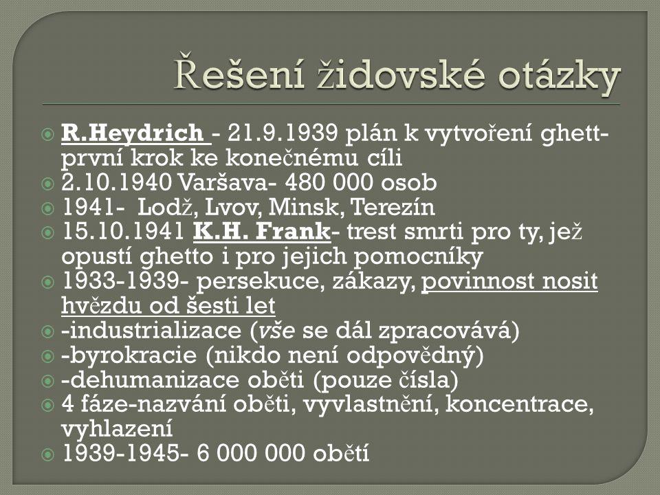  R.Heydrich - 21.9.1939 plán k vytvo ř ení ghett- první krok ke kone č nému cíli  2.10.1940 Varšava- 480 000 osob  1941- Lod ž, Lvov, Minsk, Terezí