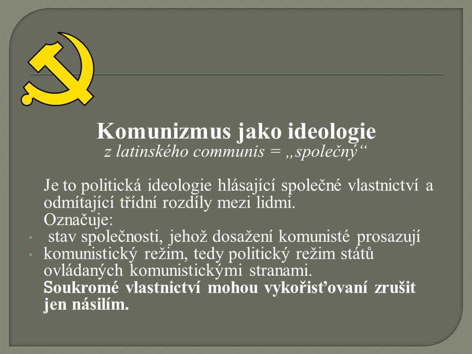 """Komunizmus jako ideologie z latinského communis = """"společný Je to politická ideologie hlásající společné vlastnictví a odmítající třídní rozdíly mezi lidmi."""