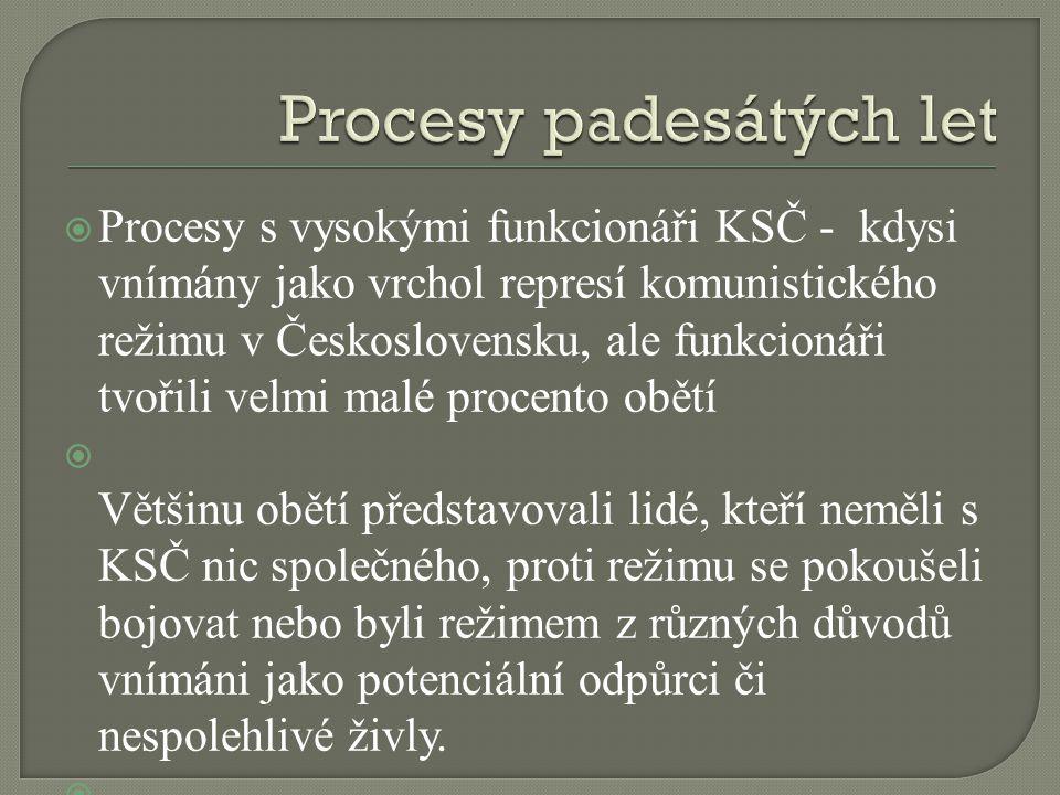  Procesy s vysokými funkcionáři KSČ - kdysi vnímány jako vrchol represí komunistického režimu v Československu, ale funkcionáři tvořili velmi malé pr