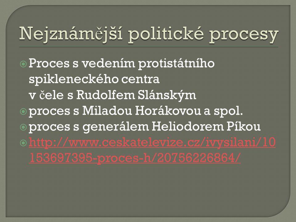  Proces s vedením protistátního spikleneckého centra v č ele s Rudolfem Slánským  proces s Miladou Horákovou a spol.  proces s generálem Heliodorem