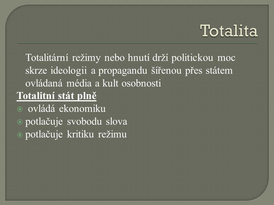 Totalitární režimy nebo hnutí drží politickou moc skrze ideologii a propagandu šířenou přes státem ovládaná média a kult osobnosti Totalitní stát plně