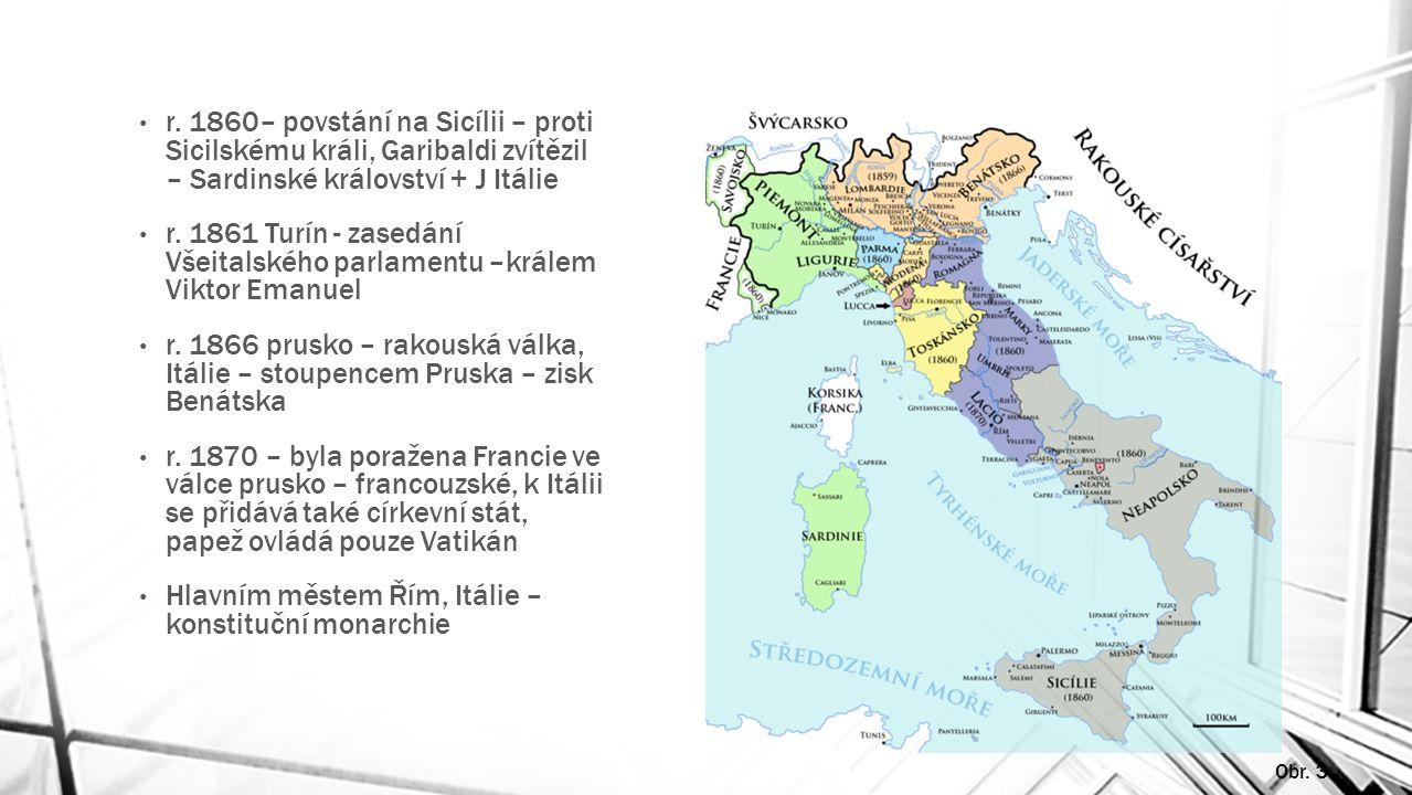 r. 1860– povstání na Sicílii – proti Sicilskému králi, Garibaldi zvítězil – Sardinské království + J Itálie r. 1861 Turín - zasedání Všeitalského parl