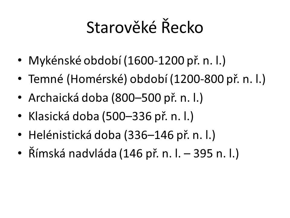 Starověké Řecko Mykénské období (1600-1200 př. n. l.) Temné (Homérské) období (1200-800 př. n. l.) Archaická doba (800–500 př. n. l.) Klasická doba (5