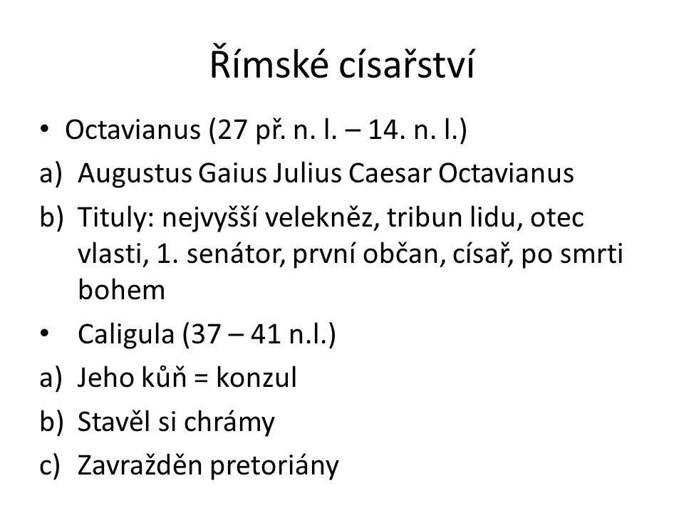 Římské císařství Octavianus (27 př. n. l. – 14. n. l.) a)Augustus Gaius Julius Caesar Octavianus b)Tituly: nejvyšší velekněz, tribun lidu, otec vlasti