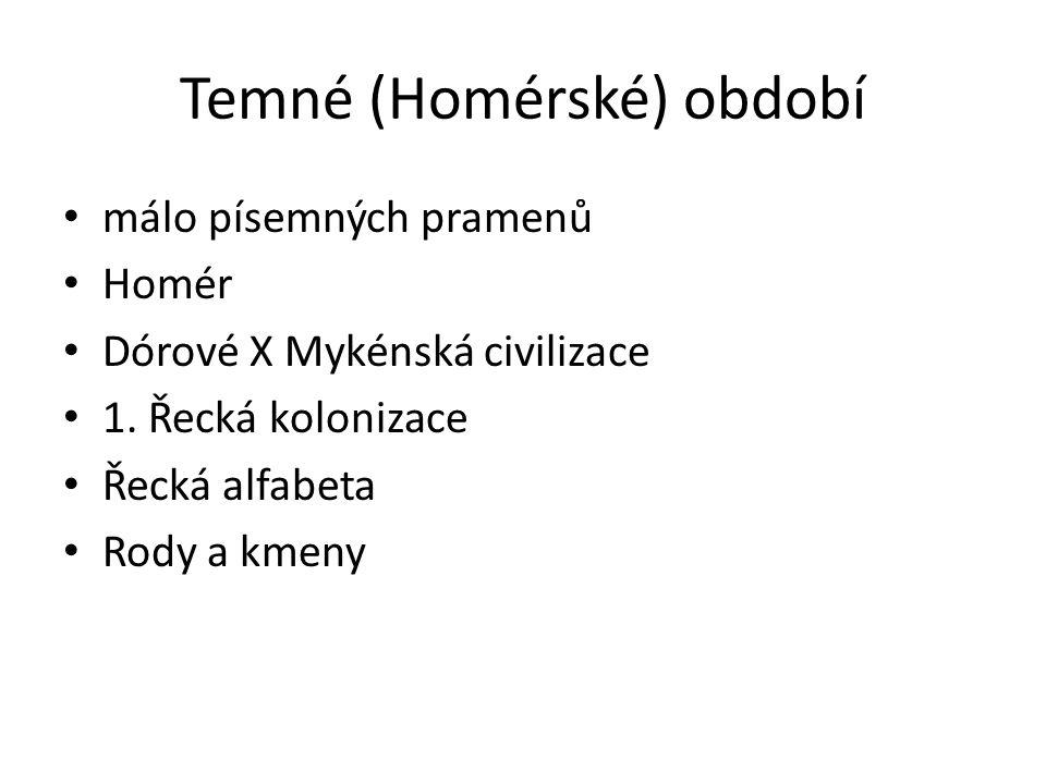 Temné (Homérské) období málo písemných pramenů Homér Dórové X Mykénská civilizace 1. Řecká kolonizace Řecká alfabeta Rody a kmeny