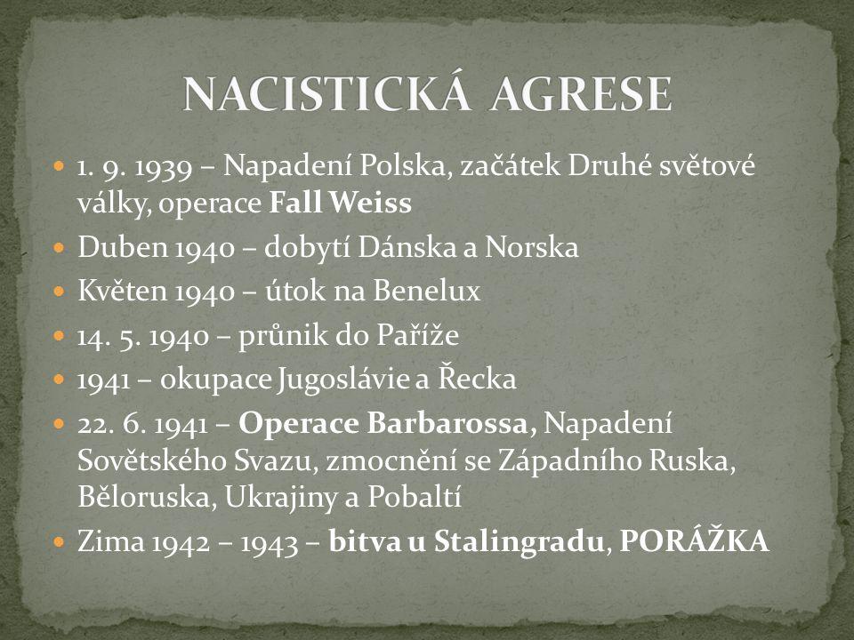 1. 9. 1939 – Napadení Polska, začátek Druhé světové války, operace Fall Weiss Duben 1940 – dobytí Dánska a Norska Květen 1940 – útok na Benelux 14. 5.