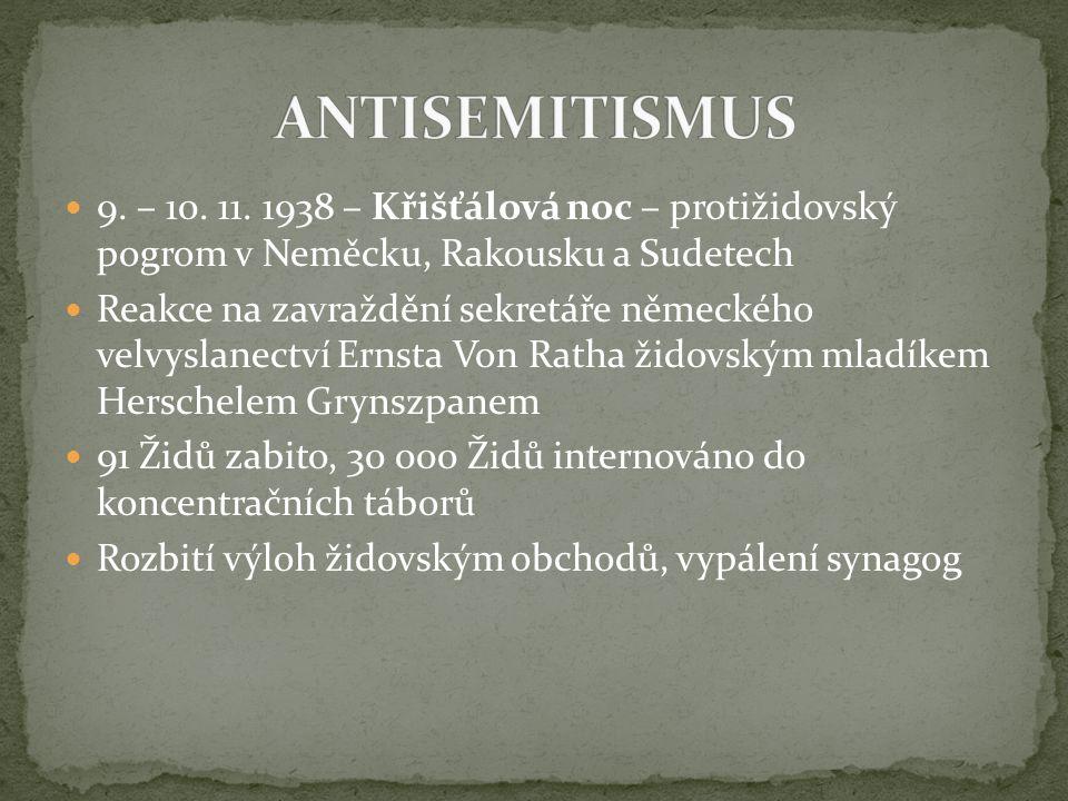 9. – 10. 11. 1938 – Křišťálová noc – protižidovský pogrom v Neměcku, Rakousku a Sudetech Reakce na zavraždění sekretáře německého velvyslanectví Ernst